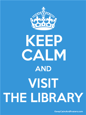Keep Calm and Visit the Library