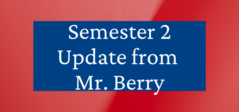 Semester 2 Message from Mr. Berry