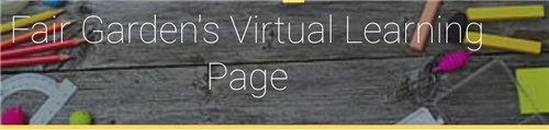 Welcome to Fair Garden's Virtual Learning Page.